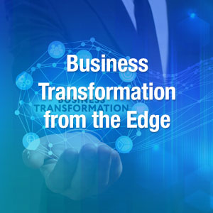 Business Transformation from the Edge