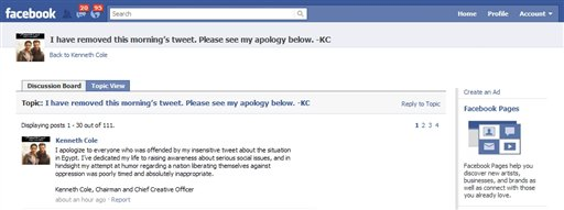 This screenshot made on Thursday, Feb. 3, 2011 shows an apology from Kenneth Cole posted on Facebook. A comment made on Twitter by KennethCole on Thursday led him to apologize for a tweet that used the crisis in Cairo to promote his spring line. The tweet was taken down about five hours later, when Cole said he was sorry on Facebook. (AP Photo/Facebook) NO SALES