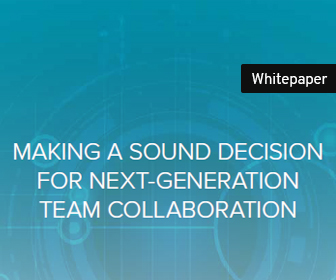 MAKING A SOUND DECISION FOR NEXT-GENERATION TEAM COLLABORATION